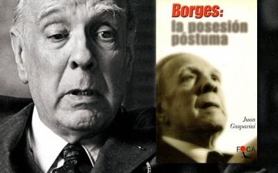 Borges, la posesión póstuma